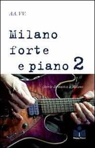 Milano forte e piano. Vol. 2: Storie di musica a Milano.
