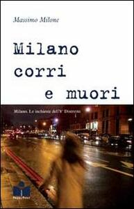 Milano corri e muori. Milano. Le inchieste dell'8° distretto