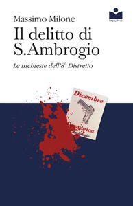 Il delitto di S. Ambrogio. Le inchieste dell'8° distretto