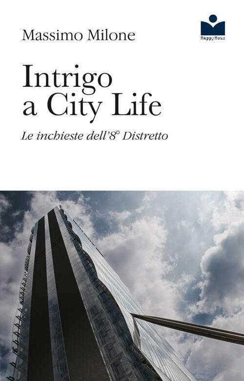 Intrigo a City Life. Le inchieste dell'8° distretto