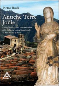 Antiche terre ioniche. Luoghi storici, arte, cultura, natura della Calabria ionica meridionale da San Niceto a Bova