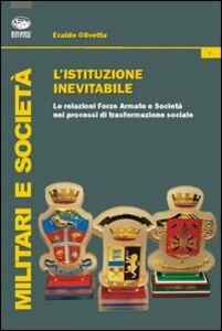 L' istituzione inevitabile. Le relazioni Forze Armate e società nei processi di trasformazione sociale