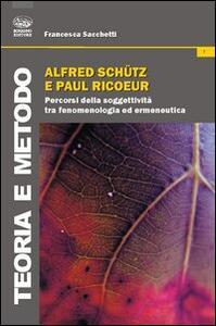 Libro Alfred Schutz e Paul Ricoeur. Percorsi della soggettività tra fenomenologia ed ermeneutica Francesca Sacchetti