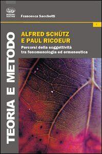 Alfred Schutz e Paul Ricoeur. Percorsi della soggettività tra fenomenologia ed ermeneutica