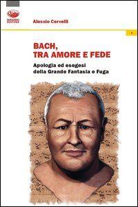 Bach: un grido di dolore, un sospiro d'amore, un palpito di fede