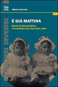 È già mattina. Storia di Alessandrina, «la bambina che visse due volte»