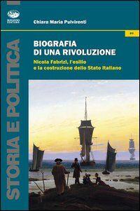 Biografia di una rivoluzione. Nicola Fabrizi, l'esilio e la costruzione dello Stato italiano