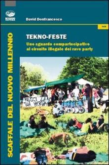 Tekno-feste. Uno sguardo compartecipativo al circuito illegale dei rave party - David Donfrancesco - copertina