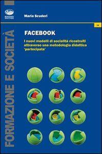 Facebook. I nuovi modelli di socialità ricostruiti attraverso una metodologia didattica «partecipata»
