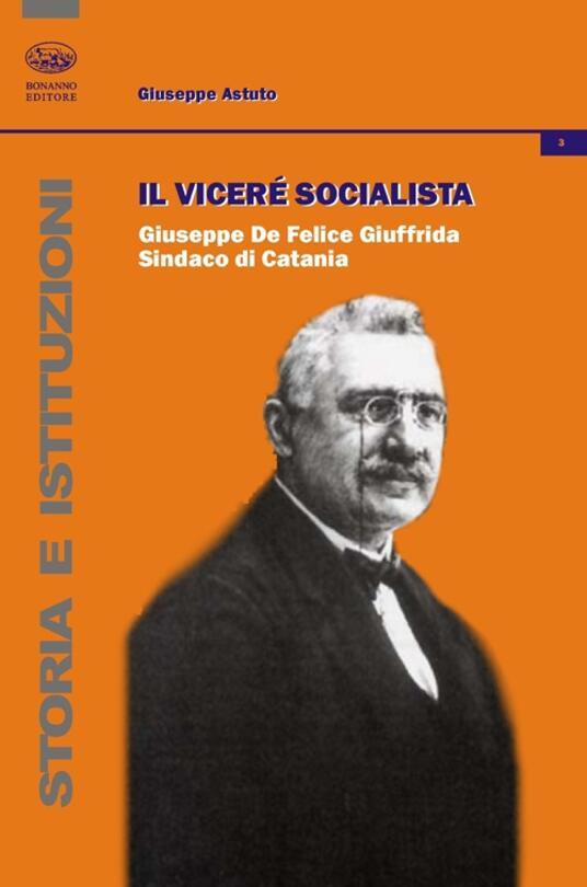 Il vicerè socialista. Giuseppe De Felice Giuffrida, sindaco di Catania - Giuseppe Astuto - copertina