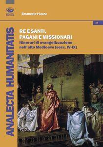 Re e santi, pagani e missionari. Itinerari di evangelizzazione nell'alto Medioevo (secc. IV-IX)