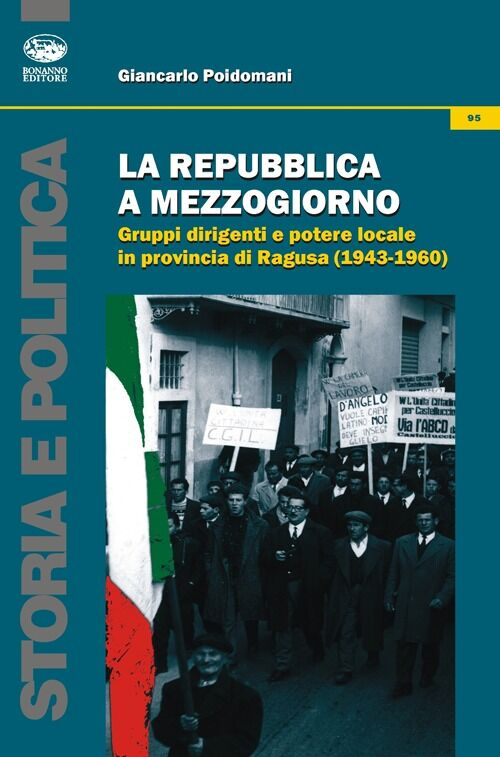 La Repubblica a Mezzogiorno. Gruppi dirigenti e potere locale in provincia di Ragusa (1953-1960)