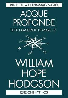 Acque profonde. Tutti i racconti di mare. Vol. 2 - William Hope Hodgson - copertina