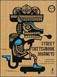 Street Sketchbook Journeys. Sketchbook di street artist in giro per il mondo