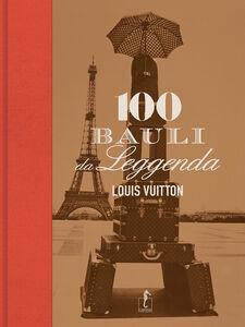 Louis Vuitton. Cento bauli da leggenda