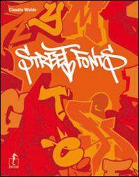 Street fonts. Gli alfabeti dei writer