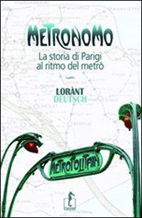 Metronomo. La storia di Parigi al ritmo del metrò