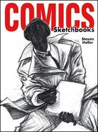 Comics sketchbooks. Gli schizzi degli artisti più creativi del momento