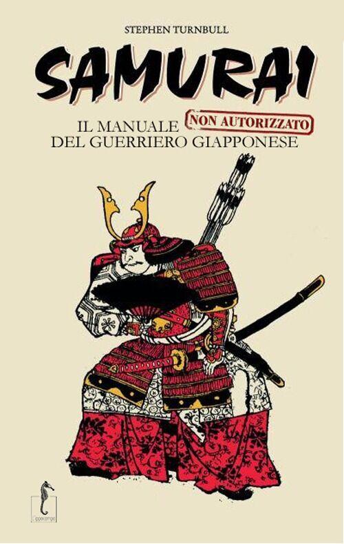 Samurai. Il manuale non autorizzato del guerriero giapponese
