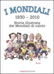 I mondiali (1930-2010). Storia illustrata dei mondiali di calcio