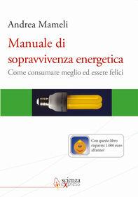 Manuale di sopravvivenza energetica. Come consumare meglio ed essere felici