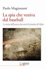 La spia che veniva dal baseball. La storia dell'uomo che trovò la bomba di Hitler