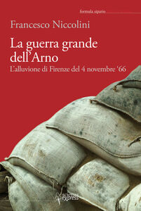 La guerra grande dell'Arno. 4 novembre '66. Con CD Audio