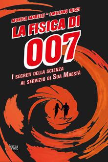 La fisica di 007. I segreti della scienza al servizio di Sua Maestà - Monica Marelli,Emiliano Ricci - copertina