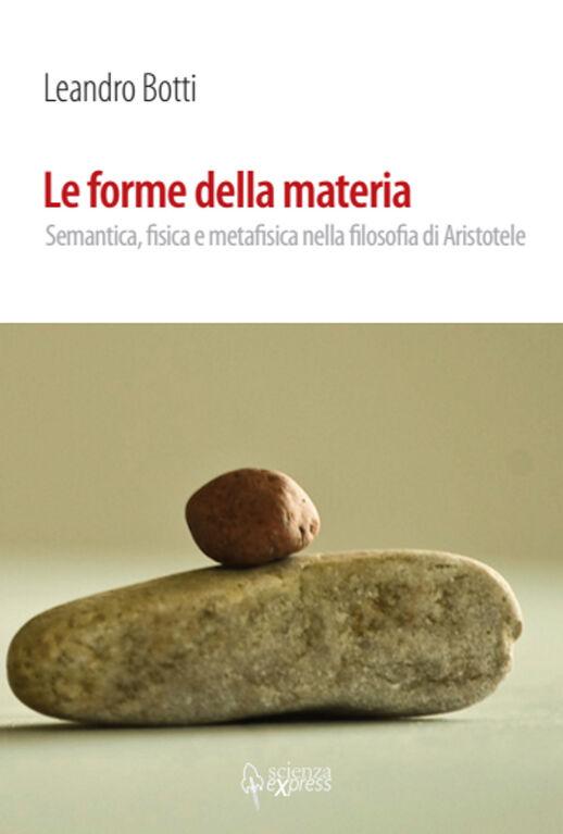 Le forme della materia. Semantica, fisica e metafisica nella filosofia di Aristotele