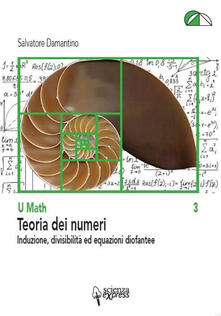 Teoria dei numeri. Induzione, divisibilità ed equazioni diofantee.pdf