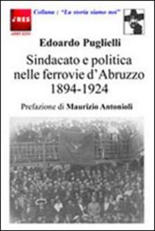 Sindacato e politica nelle ferrovie d'Abruzzo (1894-1924) - Edoardo Puglielli - copertina