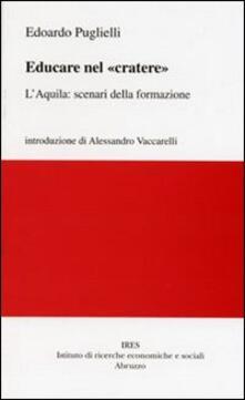 Educare nel «cratere». L'Aquila: scenari della formazione - Edoardo Puglielli - copertina