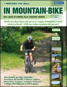 I percorsi più belli di mountain bike. Dal lago di Garda alla laguna veneta. Con DVD. Vol. 1