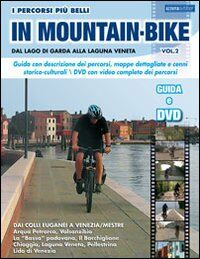 I percorsi piu belli in mountain bike. Dal lago di Garda alla laguna veneta. Con DVD. Vol. 2