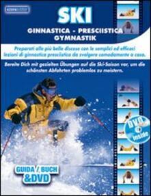 Premioquesti.it Ski ginnastica presciistica. Preparati alle più belle discese con le semplici ed efficaci lezioni di ginnastica da svolgere comodamente a casa. Con DVD Image