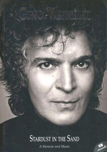 Gino Vannelli. Stardust in the sand. A memoir and music. Ediz. italiana e inglese. Con CD Audio