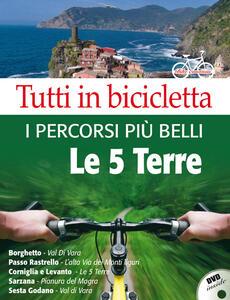 Tutti in bicicletta. I percorsi più belli delle Cinque Terre. Con DVD