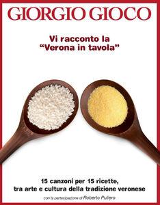 Vi racconto la «Verona in tavola». 15 canzoni per 15 ricette, tra arte e cultura della tradizione veronese. Con CD Audio