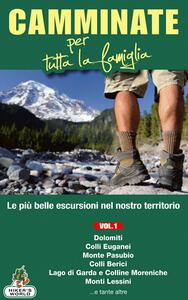 Camminate per tutta la famiglia. Vol. 1: Dolomiti, Colli Euganei, Monte Pasubio, Colli Berici, Lago di Garda e Colline Moreniche, Monti Lessini....