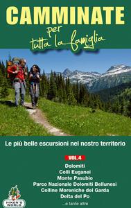 Camminate per tutta la famiglia. Vol. 4: Dolomiti, Colli Euganei, Monte Pasubio, Parco Nazionale delle Dolomiti Bellunesi, Colline Moreniche del Garda, Delta del Po....