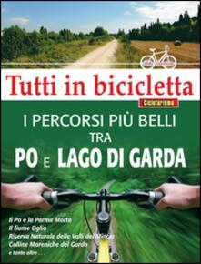 I percorsi più belli tra Po e Lago di Garda. Tutti in bicicletta