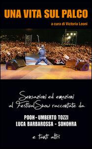 Una vita sul palco. Sensazioni ed emozioni al Festival show raccontate da Pooh, Umberto Tozzi, Luca Barbarossa, Sonohra