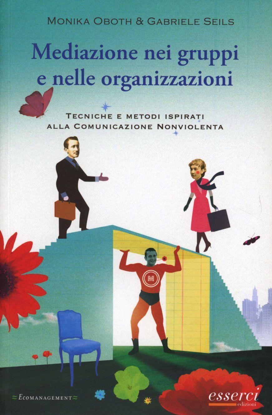 Mediazione nei gruppi e nelle organizzazioni. Tecniche e metodi ispirati alla Cnv