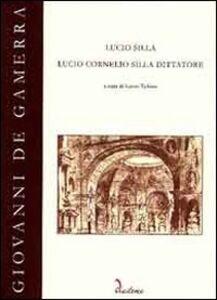 Lucio Silla. Lucio Cornelio Silla dittatore. Con CD-ROM