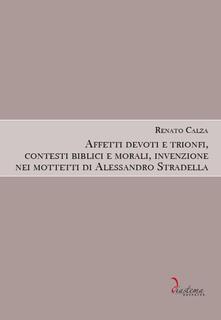 Affetti devoti e trionfi, contesti biblici e morali, invenzione nei mottetti di Alessandro Stradella.pdf