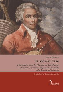 Il Mozart nero. Lincredibile storia del Chevalier de Saint-Georges, spadaccino, violinista, compositore e colonnello nella Francia del Settecento.pdf