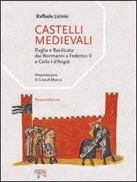 Castelli medievali. Puglia e Basilicata: dai normanni a Federico II e Carlo I d'Angiò