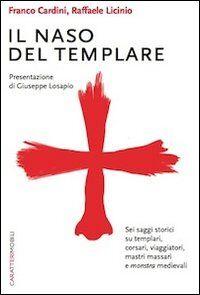 Il naso del templare. Sei saggi storici su templari, corsari, viaggiatori, mastri massari e monstra medievali