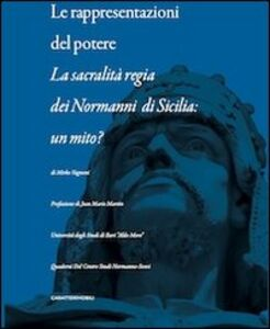 Le rappresentazioni del potere. La sacralità regia dei Normanni di Sicilia. Un mito?