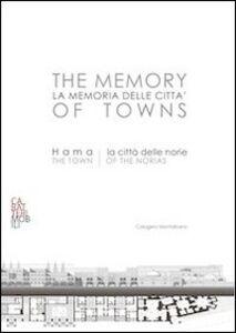 La memoria delle città. Hama: la città delle norie. Ediz. italiana e inglese
